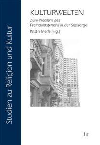 Merle, Kristin (Hg.), Kulturwelten. Zum Problem des Fremdverstehens in der Seelsorge
