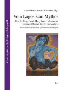 """Vom Logos zum Mythos, """"Herr der Ringe"""" und """"Harry Potter"""" als zentrale Grunderzählungen des 21. Jahrhunderts"""