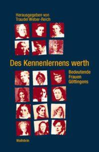 Des Kennenlernens werth. Bedeutende Frauen in Göttingen